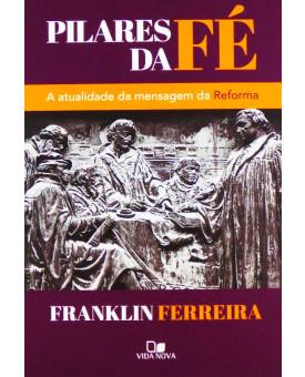 Pilares da Fé | A Atualidade da Mensagem da Reforma | Franklin Ferreira