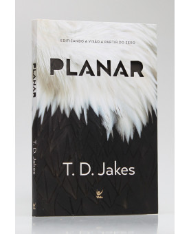 Planar   Edificando a Visão a Partir do Zero   T. D. Jakes