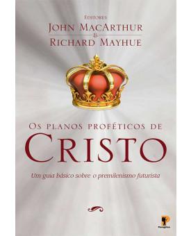 Os Planos Proféticos De Cristo | John MacArthur