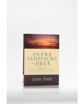Plena Satisfação em Deus | John Piper