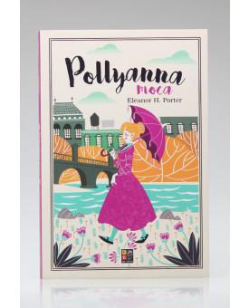 Pollyanna Moça | Eleanor H. Porter | Pé da Letra