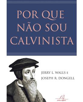 Por que Não Sou Calvinista | Jerry L. Walls e Joseph R. Dongell