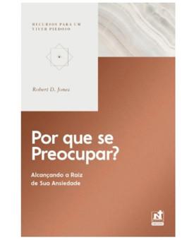 Por Que Se Preocupar? | Robert D. Jones
