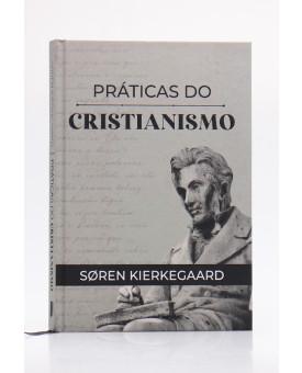Práticas do Cristianismo   Capa Dura   Søren Kierkegaard