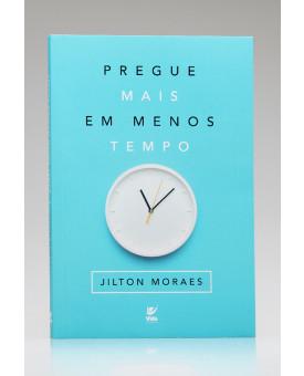 Pregue Mais em Menos Tempo | Jilton Moraes