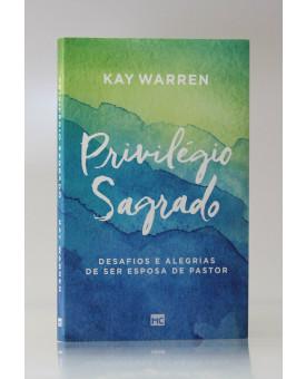 Privilégio Sagrado | Kay Warren