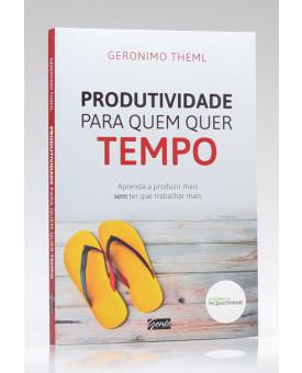 Produtividade Para Quem Quer Tempo | Geronimo Theml