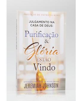 Julgamentos na Casa de Deus: Purificação e Glória Estão Vindo | Jeremiah Johnson