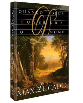 Quando Deus Sussurra o Seu Nome | Max Lucado
