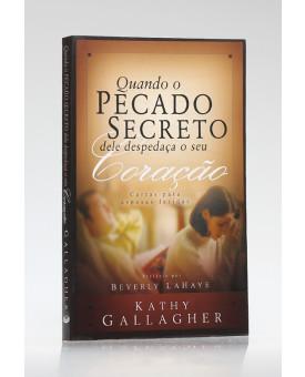 Quando O Pecado Secreto dele Despedaça O Seu Coração   Kathy Gallagher
