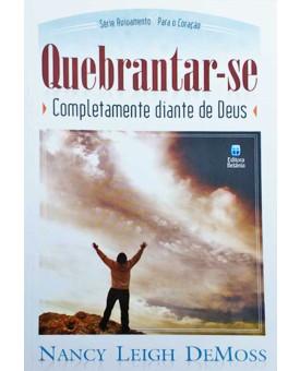 Quebrantar-se Completamente Diante de Deus | Nancy Leigh Demoss