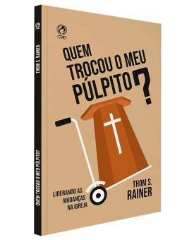 Quem Trocou o Meu Púlpito | Thom S. Rainer