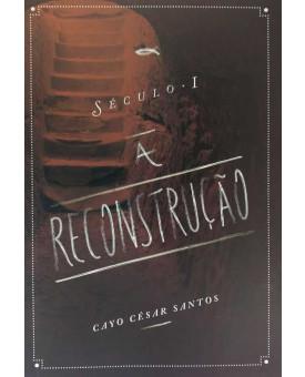 A Reconstrução | Cayo César Santos
