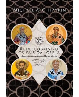 Redescobrindo os Pais da Igreja | Michael A. G. Haykin