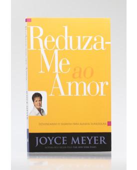 Reduza-me ao Amor | Joyce Meyer