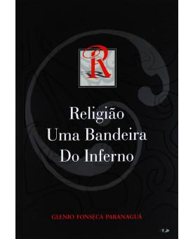 Religião Uma Bandeira Do Inferno | Glenio Fonseca Paranaguá