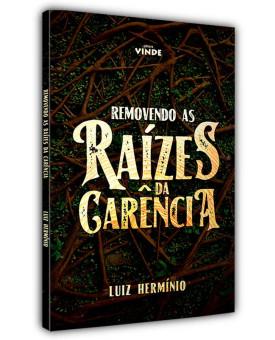 Removendo as Raízes da Garência | Luiz Hermínio