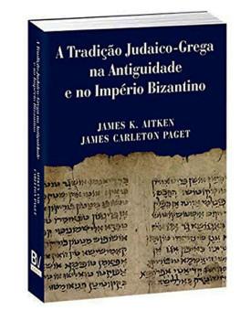 A Tradição Judaico-Grega Na Antiguidade E No Império Bizantino | James K Aitken | James Carleton Paget