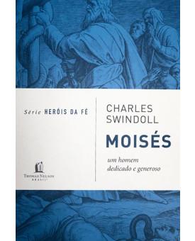 Série Heróis da Fé | Moisés | Charles Swindoll