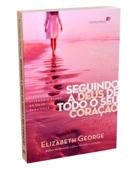 Seguindo A Deus De Todo O Seu Coração | Elizabeth George