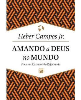 Amando a Deus no Mundo | Heber Campos Jr.