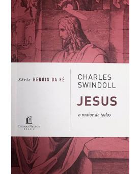 Série Heróis da Fé | Jesus | Charles Swindoll