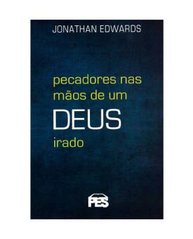Pecadores nas Mãos de um Deus Irado | Jonathan Edwards | PES
