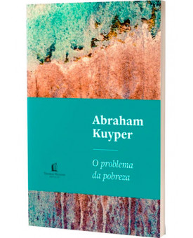 O Problema da Pobreza | Abraham Kuyper