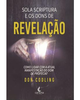 Sola Scriptura e os Dons de Revelação | Don Codling