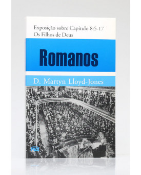 Romanos | Exposição sobre Capítulo 8:5 - 17 | D. Martyn Lloyd-Jones