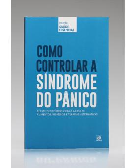 Coleção Saúde Essencial | Como Controlar a Síndrome do Pânico | Astral Cultural