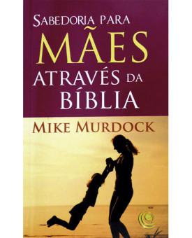 Sabedoria para Mães Através da Bíblia | Mike Murdock