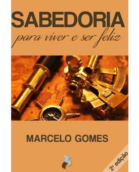 Sabedoria para Viver e ser Feliz | Marcelo Gomes