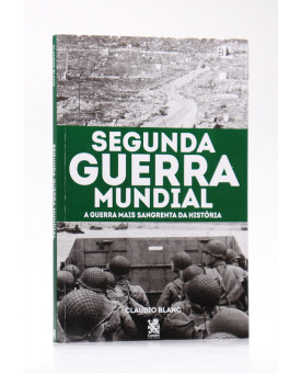 Segunda Guerra Mundial | Claudio Blanc