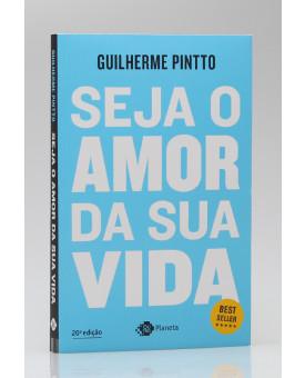 Seja o Amor da Sua Vida | Guilherme Pintto