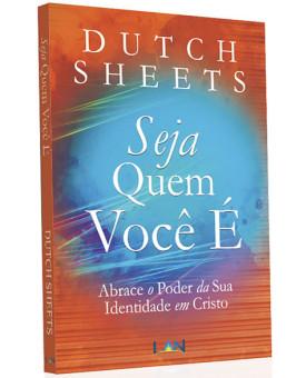 Seja Quem Você É | Dutch Sheets