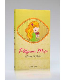 Pollyanna Moça | Eleanor H. Porter