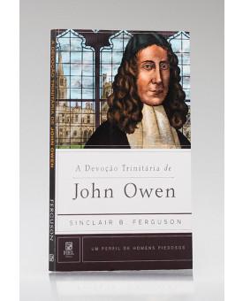 Série Perfil de Homens Piedosos | A Devoção Trinitária de John Owen | Sinclair B. Ferguson