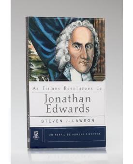 Série Perfil de Homens Piedosos | As Firmes Resoluções de Jonathan Edwards | Steven J. Lawson