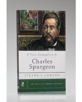 Série Perfil de Homens Piedosos | O Foco Evangélico de Charles Spurgeon | Steven J. Lawson