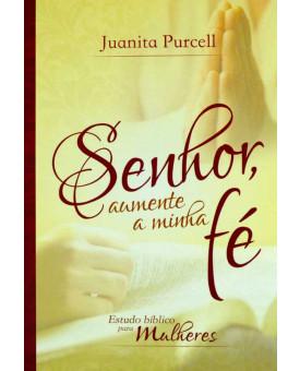Senhor Aumente a Minha Fé | Juanita Purcell