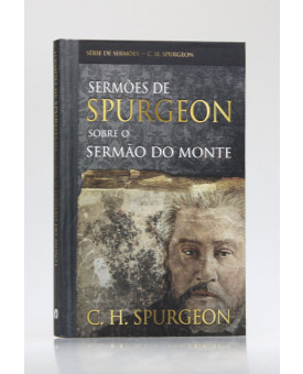 Sermões de Spurgeon Sobre o Sermão do Monte | C. H. Spurgeon