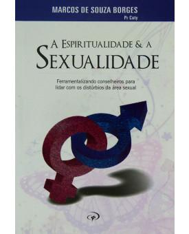 A Espiritualidade & A Sexualidade | Marcos De Souza Borges