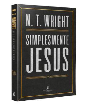 Simplesmente Jesus | N. T. Wright