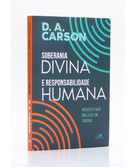 Soberania Divina e Responsabilidade Humana | D. A. Carson