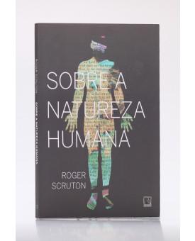 Sobre a Natureza Humana   Roger Scruton
