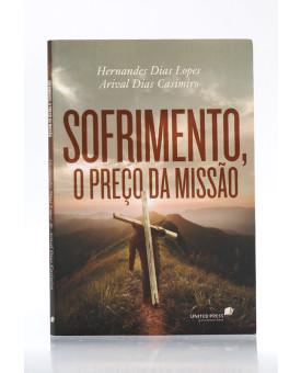 Sofrimento, o Preço da Missão | Hernandes Dias Lopes e Arival Dias Casimiro