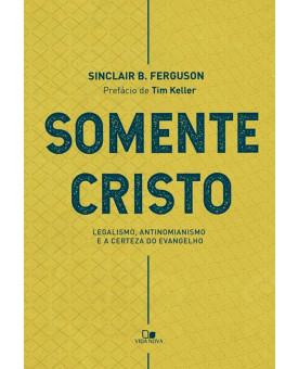 Somente Cristo | Sinclair B. Ferguson