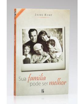 Sua Família Pode Ser Melhor | Jaime Kemp