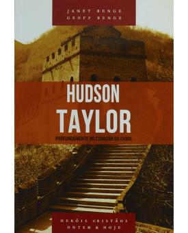Hudson Taylor - Profundamente no Coração da China | Janet Benge | Geoff Benge